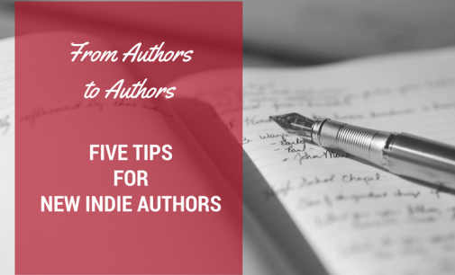 From Authors to Authors: Five Tips for New Indie Authors