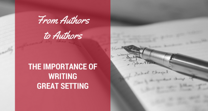 From Authors to Authors: The Importance of Writing Great Setting