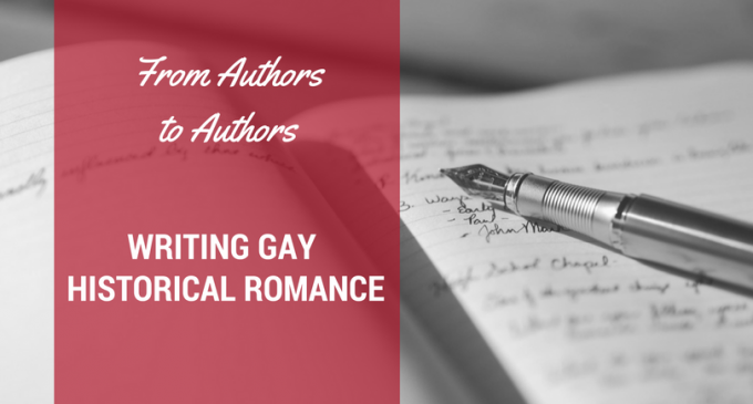 From Authors to Authors: Writing Gay Historical Romance